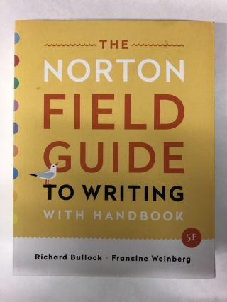 The Norton Field Guide to Writing: with Handbook (Fifth Edition). Richard Bullock