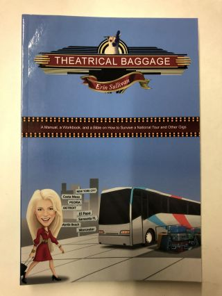 Theatrical Baggage -A Manual, a Workbook, and a Bible on How to Survive a National Tour and Other...