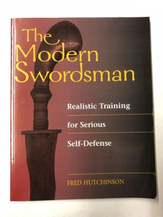 THE MODERN SWORDSMAN - Realistic Training for Serious Self-Defense. Fred Hutchinson