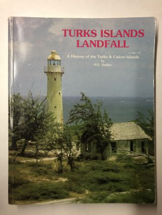 TURKS ISLAND LANDFALL A History of the Turks and Caicos Islands. H. E. Sadler