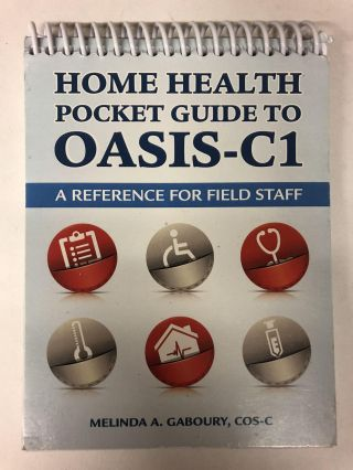 Home Health Pocket Guide to OASIS-C1: A Reference for Field Staff (Spiral-bound). Melinda A....