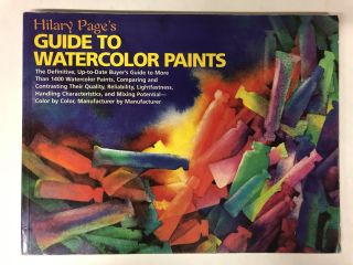 Hilary Page's Guide to Watercolor Paints: A Completely Up-to-Date Guide to More than 1000. Hilary...