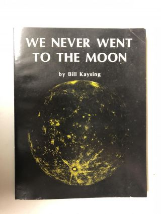 We Never Went to the Moon. Bill Kaysing
