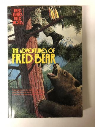 Fred Bear's Field Notes:The Adventures Of Fred Bear. Fred Bear
