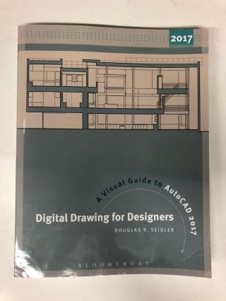 Digital Drawing for Designers: A Visual Guide to AutoCAD® 2017. Douglas R. Seidler