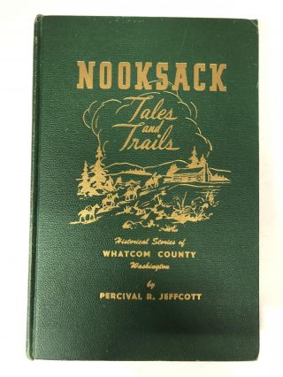 Nooksack Tales and Trails: Historical Stories of Whatcom County, Washington. Percival R. Jeffcott