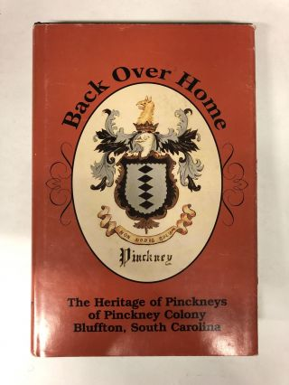 Back over Home: the heritage of Pinckneys of Pinckney colony Bluffton, South Carolina. Mary...