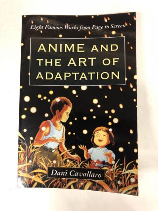 Anime and the Art of Adaptation: Eight Famous Works from Page to Screen. Dani Cavallaro Cavallaro