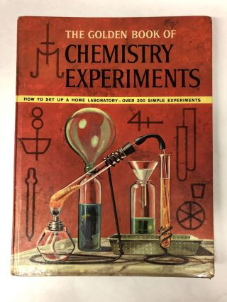 The Golden Book of Chemistry Experiments: How to Set up a Home Laboratory--Over 200 Simple...