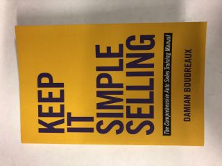 Keep It Simple Selling: The Comprehensive Auto Sales Training Manual. Damian Boudreaux