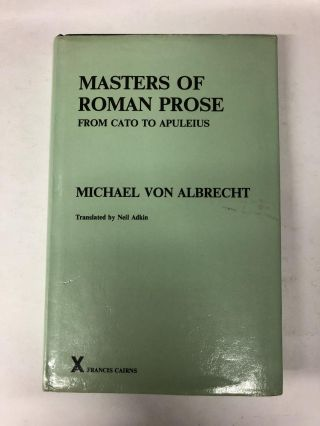 Masters of Roman Prose From Cato to Apuleius: Interpretative Studies. Michael von Albrecht, Neil...