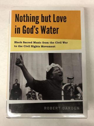 Nothing but Love in God's Water: Volume 1: Black Sacred Music from the Civil War to the Civil...