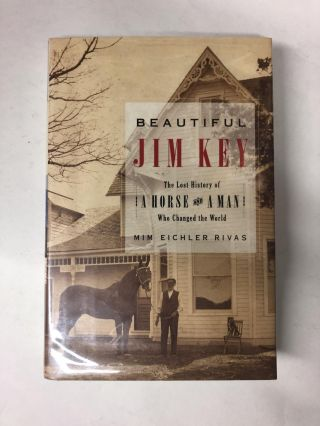 Beautiful Jim Key: The Lost History of a Horse and a Man Who Changed the World. Mim Eichler Rivas