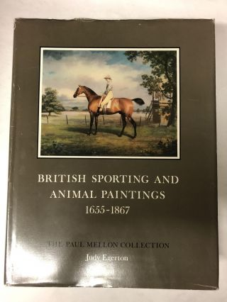 British Sporting and Animal Paintings 1655-1867: A Catalogue (Sport in Art and Books, The Paul...