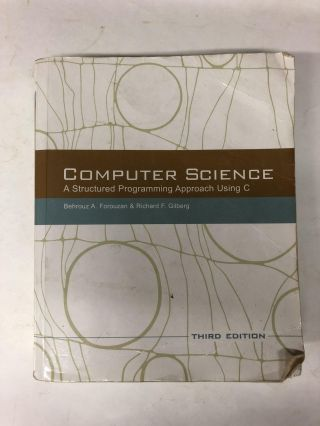 Computer Science: A Structured Programming Approach Using C. Behrouz A. Forouzan, Richard F. Gilberg