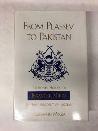 From Plassey to Pakistan: The Family History of Iskander Mirza, the First President of Pakistan....