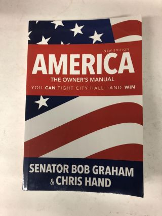 America, the Owner's Manual: You Can Fight City Hall-and Win. Bob Graham, Chris Hand