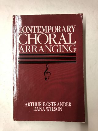 Contemporary Choral Arranging. Arthur Ostrander