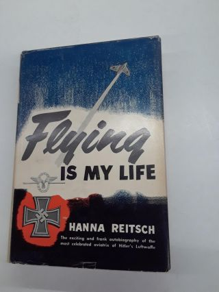 Flying is My Life. Hanna Reitsch