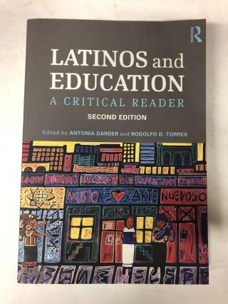 Latinos and Education. Antonia Darder, Rodolfo D. Torres
