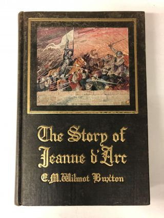 The Story of Jeanne D'Arc. E. M. Wilmot-Buxton