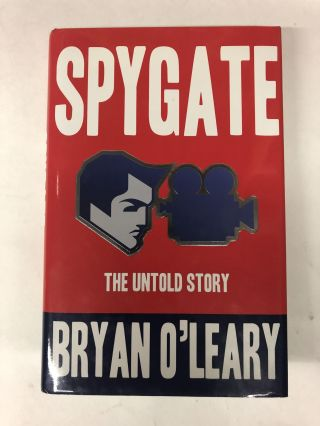 Spygate the Untold Story. Bryan O'Leary