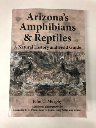 Arizona's Amphibians & Reptiles: A Natural History and Field Guide. John C. Murphy