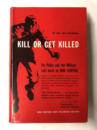 Kill Or Get Killed: Riot Control Techniques, Manhandling, and Close Combat for Police and the...