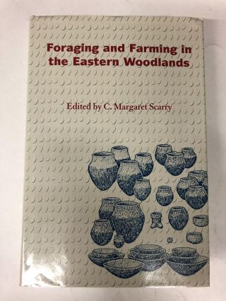 Foraging and Farming in the Eastern Woodlands. C. Margaret Scarry