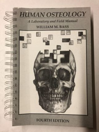 Human Osteology: A Laboratory and Field Manual. William M. Bass