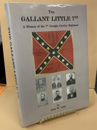 The Gallant Little 7th - A History of the 7th Georgia Cavalry Regiment. John W. Latty