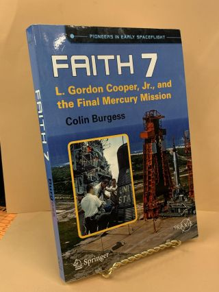 Faith 7 - L. Gordon Cooper, Jr., and the Final Mercury Mission. Colin Burgess