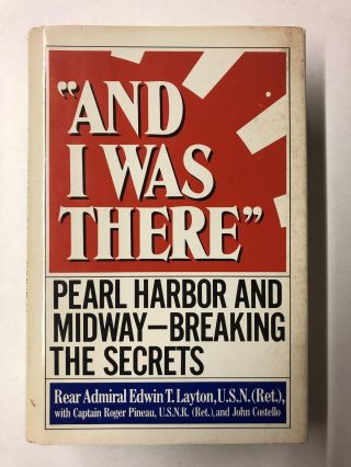 And I Was There: Pearl Harbor and Midway Breaking the Secrets. Edwin T. Layton
