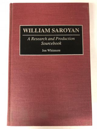 William Saroyan: A Research and Production Sourcebook. Jon Whitmore