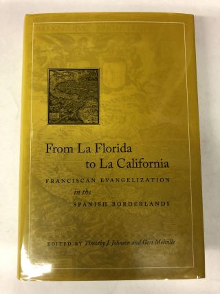 From La Florida to La California: Franciscan Evangelization in the Spanish Borderlands. Timothy...