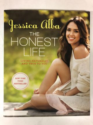 The Honest Life: Living Naturally and True to You. Jessica Alba