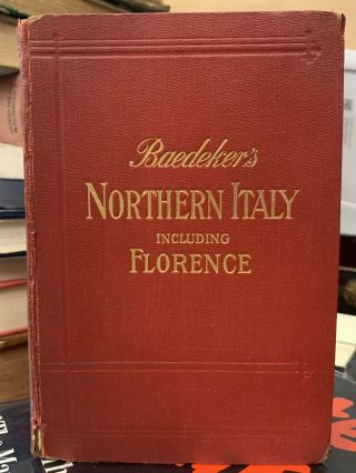 Northern Italy Including Ravenna, Florence and Pisa; Handbook for Travelers. Karl Baedeker