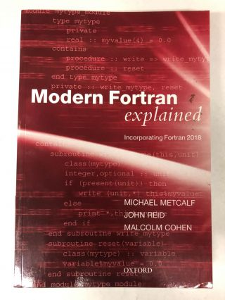 Modern Fortran Explained: Incorporating Fortran 2018. Michael Metcalf