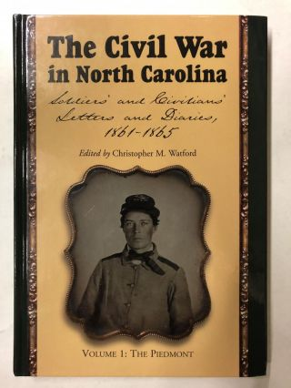The Civil War in North Carolina: Soldiers' and Civilians' Letters and Diaries, 1861-1865. Vol. 1:...