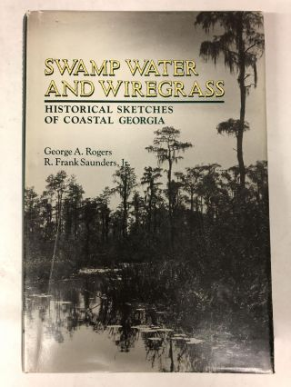 Swamp Water and Wiregrass: Historical Sketches of Coastal Georgia. George A. Rogers