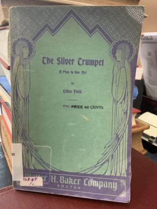 The Silver Trumpet ; A Play in One Act. Elliot Field
