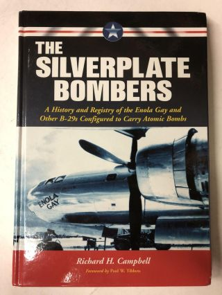 The Silverplate Bombers: A History and Registry of the Enola Gay and Other B-29s Configured to...