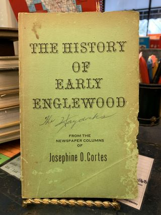 The History of Early Englewood - From The Newspaper Columns of Josephine O. Cortes. Josephine O....