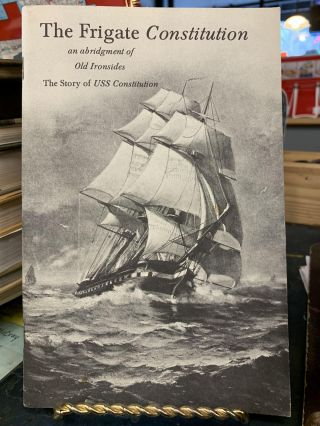 The Frigate Constitution : An Abridgment of Old Ironsides - The Story of USS Constitution. Thomas...