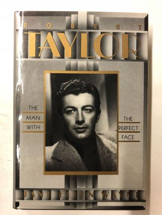 Robert Taylor: The Man With the Perfect Face. Jane Ellen Wayne