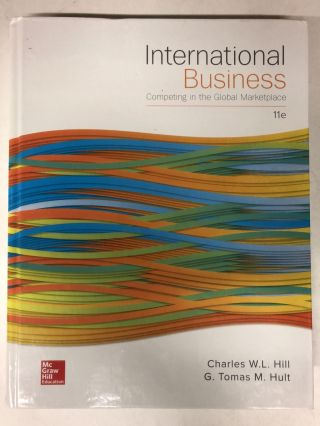 International Business: Competing in the Global Marketplace. Charles W. L. Hill, G. Tomas M. Hult