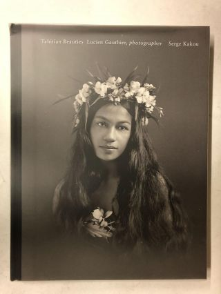 Tahitian Beauties: 1904 to 1921. Serge Kakou