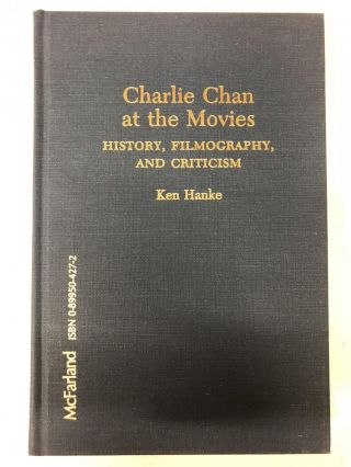 Charlie Chan at the Movies: History, Filmography, and Criticism. Ken Hanke