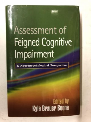 Assessment of Feigned Cognitive Impairment: A Neuropsychological Perspective. Kyle Brauer Boone
