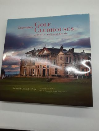 Legendary Golf Clubhouses of the U.S. and Great Britain. Richard J. Diedrich